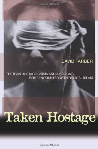 Taken Hostage: The Iran Hostage Crisis and America's First Encounter with Radical Islam (Politics and Society in Modern America)