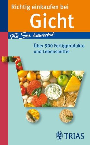 Richtig einkaufen bei Gicht: Für Sie bewertet: Über 900 Fertigprodukte und Lebensmittel