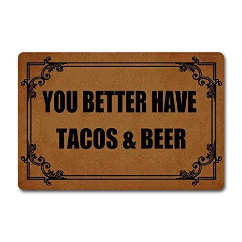Needyounow Funny Words Saying You Better Have Taco & Beer, Humor Polyester Welcome Door Mat Rug Indoor Mats Decor Rug for Home/Office/Bedroom Skiding-prooof,18