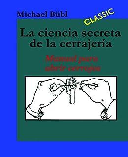 La ciencia secreta de la cerrajería: Manual para abrir cerrojos (Spanish Edition) by