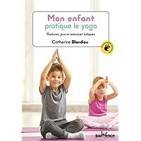 Mon enfant pratique le yoga : Postures, jeux et exercices ludiques