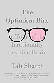 The Optimism Bias: A Tour of the Irrationally Positive Brain