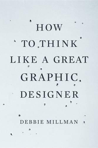 How to Think Like a Great Graphic Designer [Debbie Millman] (Tapa Blanda)
