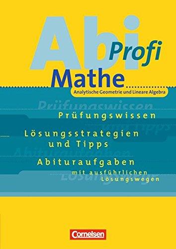 Abi-Profi - Mathe: Mathematik-Abitur, Analytische Geometrie und Lineare Algebra