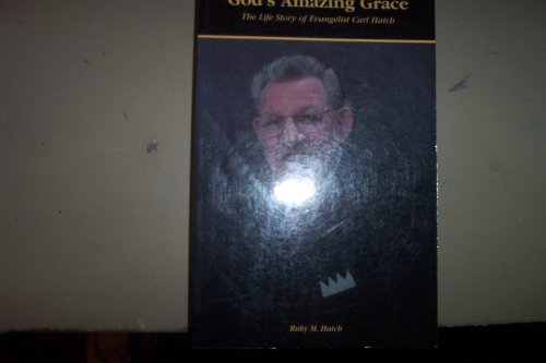 God's Amazing Grace: The Life Story of Evangelist Carl Hatch