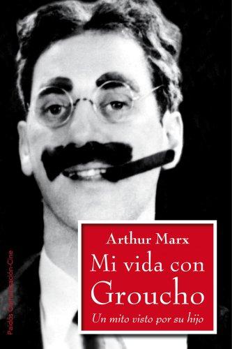 Descargar Libro Mi Vida Con Groucho. Un Mito Visto Por Su Hijo Arthur Marx