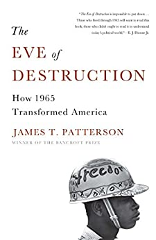The Eve of Destruction: How 1965 Transformed America by [Patterson, James T.]