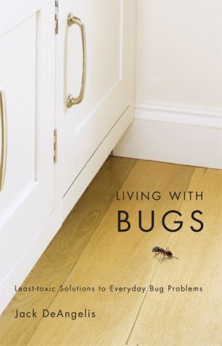 Living with Bugs: Least-Toxic Solutions to Everyday Bug Problems