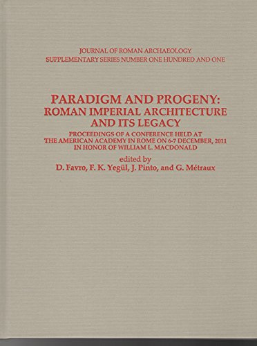 Paradigm and Progeny: Roman Imperial Architecture and Its Legacy: Proceedings of a Conference Held at the American Academy in Rome on 6-7 December, ... of Roman Archaeology Supplementary Series)
