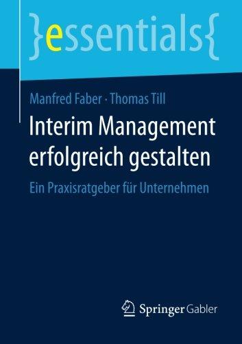 Interim Management erfolgreich gestalten (essentials) Taschenbuch – 6. Januar 2014 Manfred Faber Springer Gabler 3658080388 Betriebswirtschaft