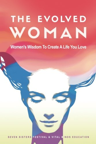 The Evolved Woman: A Women's Guide To Easily Creating Evolutionary Change In Your Life