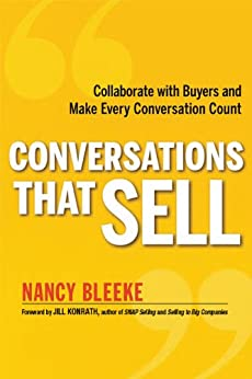 Conversations That Sell: Collaborate with Buyers and Make Every Conversation Count by [Bleeke, Nancy]
