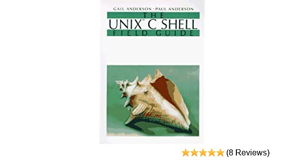 The Unix C Shell Field Guide by Gail Anderson (1986-01-03): Amazon