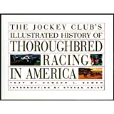 The Jockey Club's Illustrated History of Thoroughbred Racing in America, Jockey Club Staff, 0821220594
