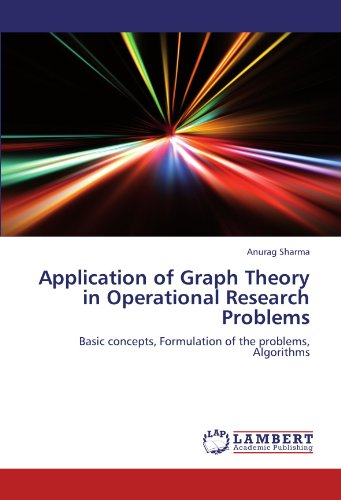 Application of Graph Theory in Operational Research Problems: Basic concepts, Formulation of the problems, Algorithms