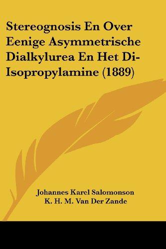 Stereognosis En Over Eenige Asymmetrische Dialkylurea En Het Di-Isopropylamine (1889) (Chinese Edition)
