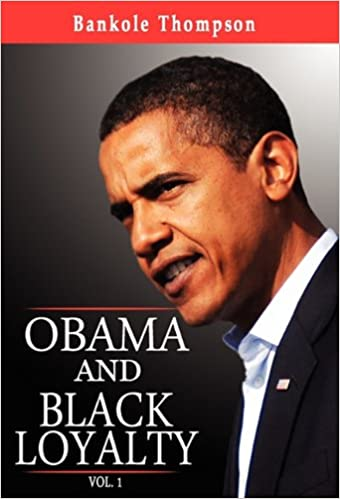 Obama and Black Loyalty Vol  1: Bankole Thompson