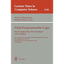 Field-Programmable Logic, Smart Applications, New Paradigms and Compilers: 6th International Workshop on Field-Programmable Logic and Applications, ... (Lecture Notes in Computer Science)