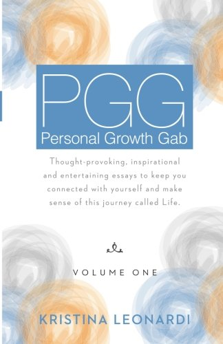 Personal Growth Gab (PGG), Volume One: Thought-provoking, inspirational and entertaining essays to keep you connected with yourself and make sense of this journey called - Kristina Coach