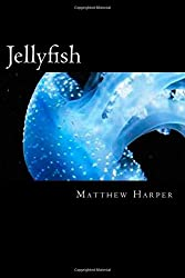 Jellyfish: A Fascinating Book Containing Jellyfish Facts, Trivia, Images & Memory Recall Quiz: Suitable for Adults & Children (Matthew Harper)