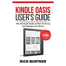 Kindle Oasis User's Guide: The Advanced Guide on How To Set Up And Manage Your Device