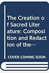 The Creation of Sacred Literature: Composition and Redaction of the Biblical Text (University of California Publications. Near Eastern Studies, V. 22) Paperback