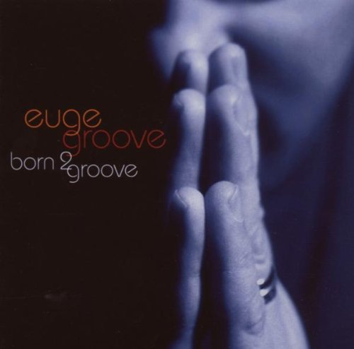 Born 2 Groove by Euge Groove