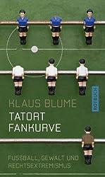 Tatort Fankurve: Fußball, Gewalt und Rechtsextremismus