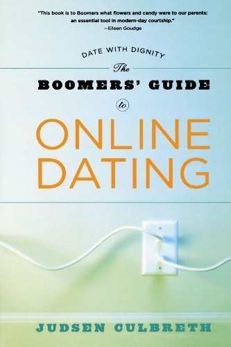 The Boomer's Guide to Online Dating: Date with Dignity by Judsen Culbreth (2005-08-20)