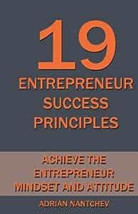 19 Entrepreneur Success Principles: Achieve the Entrepreneur Mindset and Attitude by CreateSpace Independent Publishing Platform