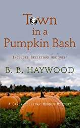 Town In A Pumpkin Bash (A Candy Holliday Murder Mystery) by B. B. Haywood (2013-08-21)