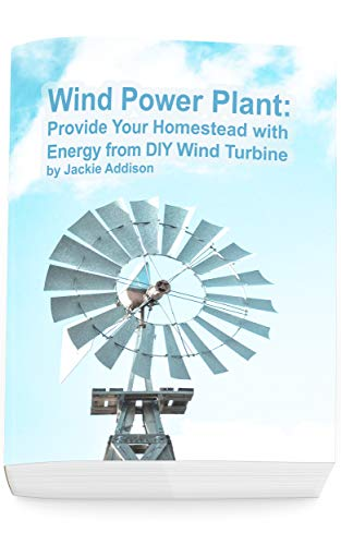 Wind Power Plant: Provide Your Homestead with Energy from DIY Wind Turbine: (Energy Independence, Lower Bills & Off Grid Living)