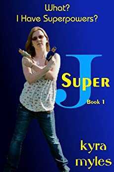 What?  I Have Superpowers? (Super J Book 1) by [Myles, Kyra]