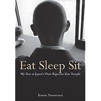 Eat Sleep Sit: My Year at Japan's Most Rigorous Zen Temple