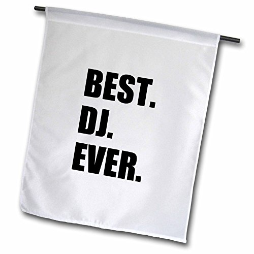 - InspirationzStore Typography - Best DJ Ever - fun musical job pride gifts for music deejay - black - 12 x 18 inch Garden Flag (fl_179774_1)