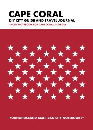 Cape Coral DIY City Guide and Travel Journal: City Notebook for Cape Coral, Florida