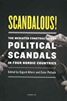 Scandalous!: The Mediated Construction of Political Scandals in Four Nordic Countries