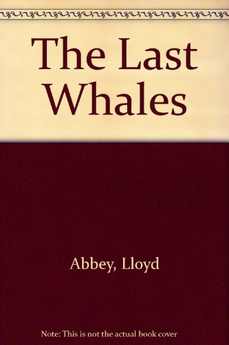 The Last Whales Lloyd Abbey