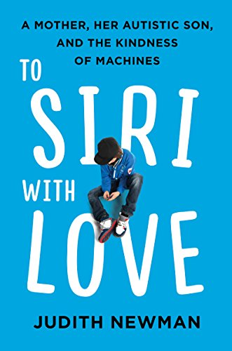 To Siri with Love: A Mother, her Autistic Son, and the Kindness of Machines cover