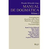 Manual de Dogmática: Prolegômenos, Doutrina Sobre Deus, Doutrina da Criação, Cristologia e Pneumatologia (Volume 1)