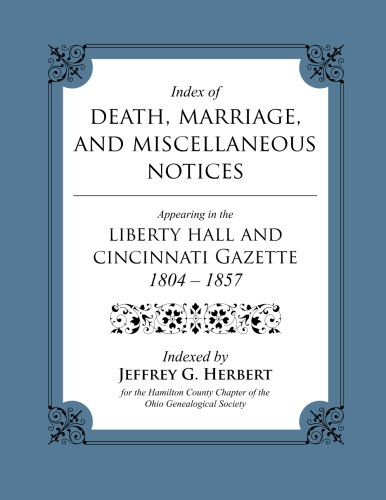 Index of Death, Marriage, and Miscellaneous Notices Appearing in the Liberty Hall and Cincinnati Gazette, 1804 – - Liberty Ohio County