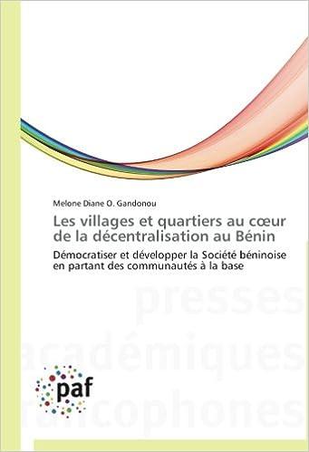 Télécharger en ligne Les villages et quartiers au cœur de la décentralisation au Bénin: Démocratiser et développer la Société béninoise en partant des communautés à la base pdf epub