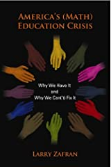 America's (Math) Education Crisis: Why We Have It and Why We Can('t) Fix It Kindle Edition