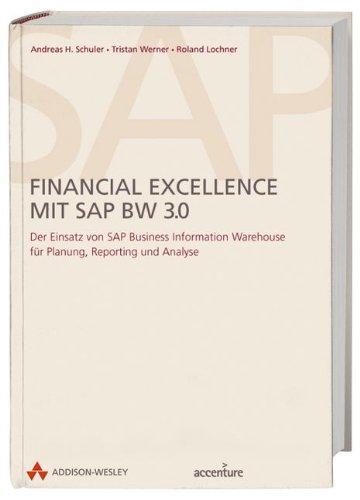 Financial Excellence mit SAP BW 3.0 Der Einsatz von SAP Business Information Warehouse für Planung, (Reports)