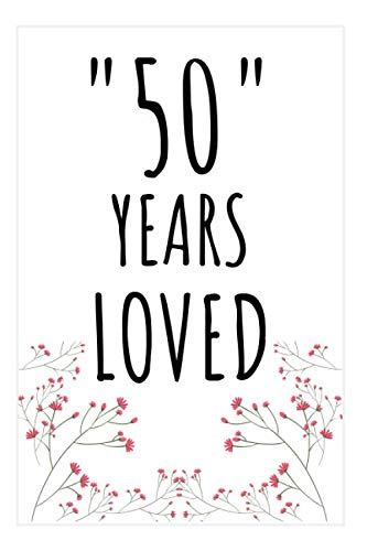 Years Loved Notebook: 50th Birthday Gifts For Him or Her. Blank Lined Notebook. Original Gag Present For Any 50 Year Old Women or Men.