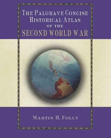 The Palgrave Concise Historical Atlas of the Second World War by Martin Folly (2005-01-01)