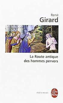 La Route antique des hommes pervers par Girard