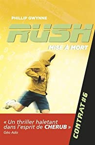 Rush, Tome 6 : Mise a mort par Phillip Gwynne