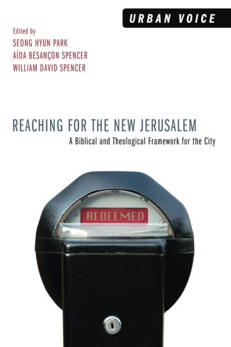 Reaching for the New Jerusalem: A Biblical and Theological Framework for the City (Urban Voice)