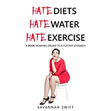 Hate Diets, Hate Water, Hate Exercising A PCOS Womans Dream To A Flatter Stomach